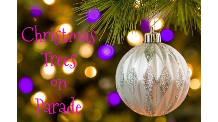 CHRISTMAS TREES ON PARADE, DEC. 5 & 6