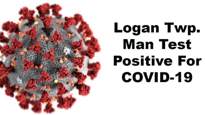 LOGAN TWP. MAN TESTS POSITIVE FOR COVID-19 VIRUS