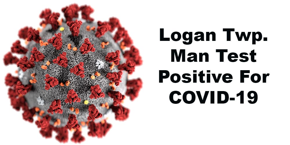 LOGAN TWP. MAN TESTS POSITIVE FOR COVID-19 VIRUS